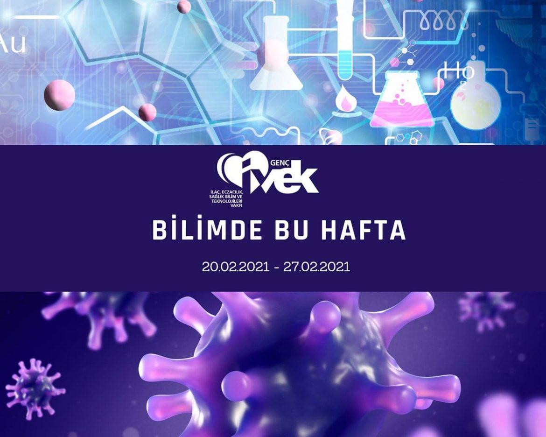 GENÇ İVEK- BİLİMDE BU HAFTA 20.02.2021- 27.02.202