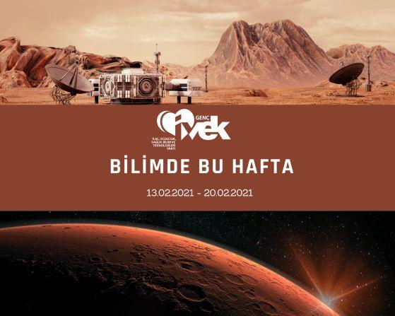 GENÇ İVEK- BİLİMDE BU HAFTA  13.02.2021- 20.02.2021