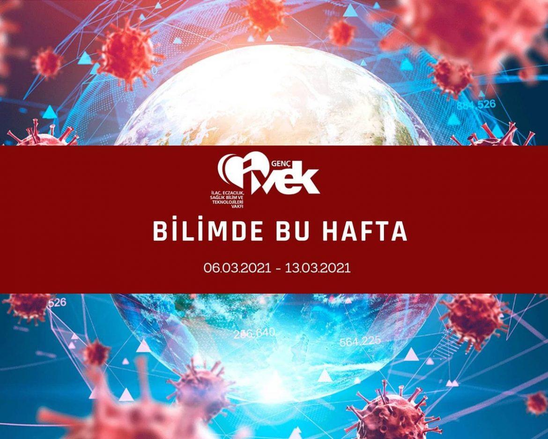 GENÇ İVEK- BİLİMDE BU HAFTA 06.03.2021-13.03.2021