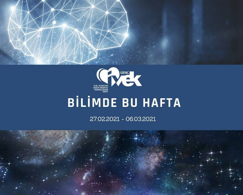 GENÇ İVEK- BİLİMDE BU HAFTA  27.02.2021- 06.03.2021