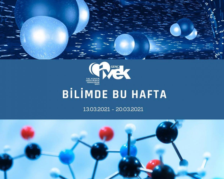 GENÇ İVEK- BİLİMDE BU HAFTA 13.03.2021-20.03.2021