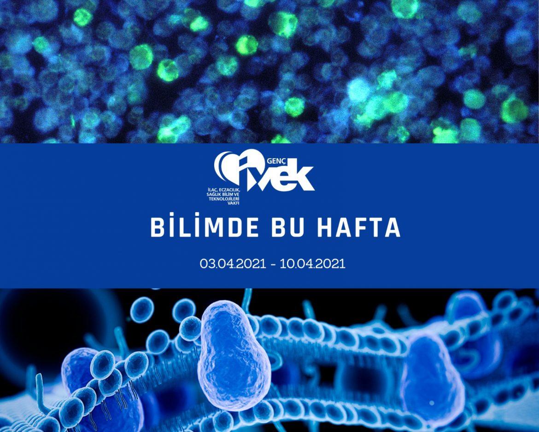 GENÇ İVEK- BİLİMDE BU HAFTA 03.04.2021-10.04.2021