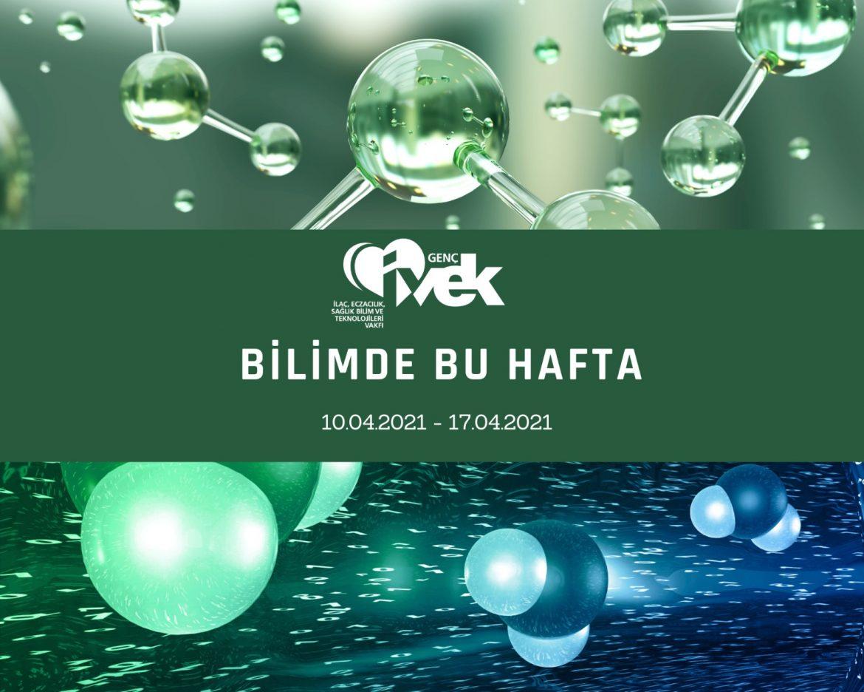 GENÇ İVEK- BİLİMDE BU HAFTA 10.04.2021-17.04.2021
