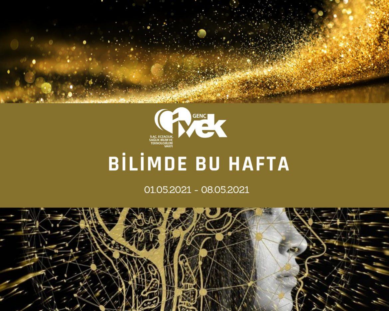 GENÇ İVEK- BİLİMDE BU HAFTA 01.05.2021- 08.05.2021