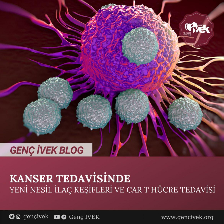Kanser Tedavisinde Yeni Nesil İlaç Keşifleri ve Car T Hücre Tedavisi