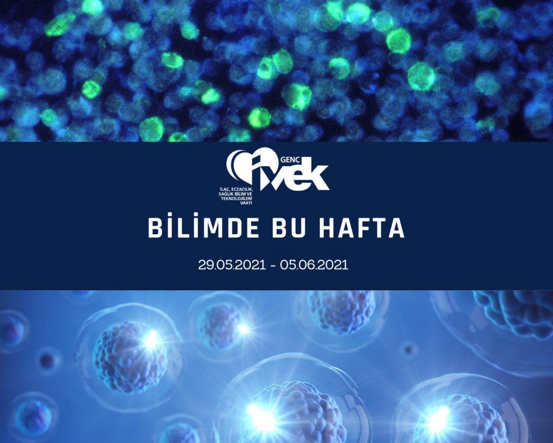 GENÇ İVEK- BİLİMDE BU HAFTA  29.05.2021- 05.06.2021