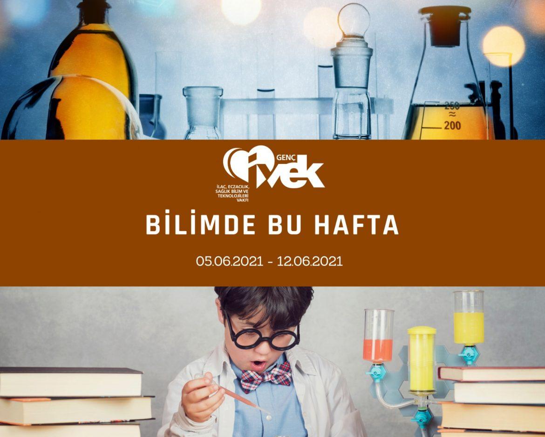 GENÇ İVEK- BİLİMDE BU HAFTA 05.06.2021- 12.06.2021