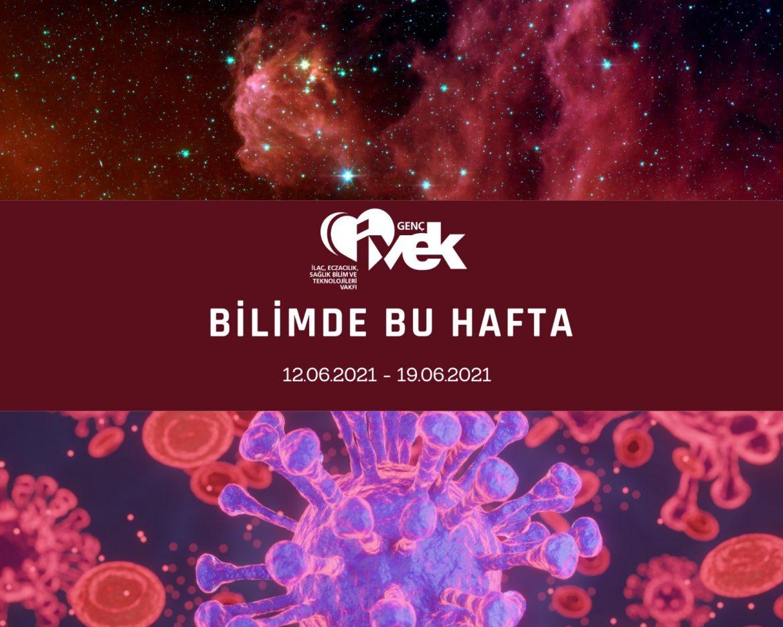 GENÇ İVEK- BİLİMDE BU HAFTA 12.06.2021- 19.06.2021