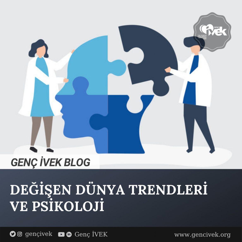 Değişen Dünya Trendleri ve Psikoloji