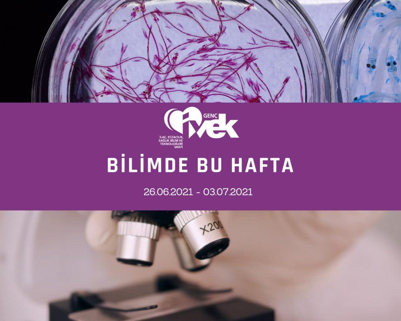 GENÇ İVEK- BİLİMDE BU HAFTA  26.06.2021-03.07.2021