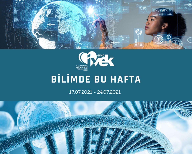 GENÇ İVEK- BİLİMDE BU HAFTA 17.07.2021-24.07.2021