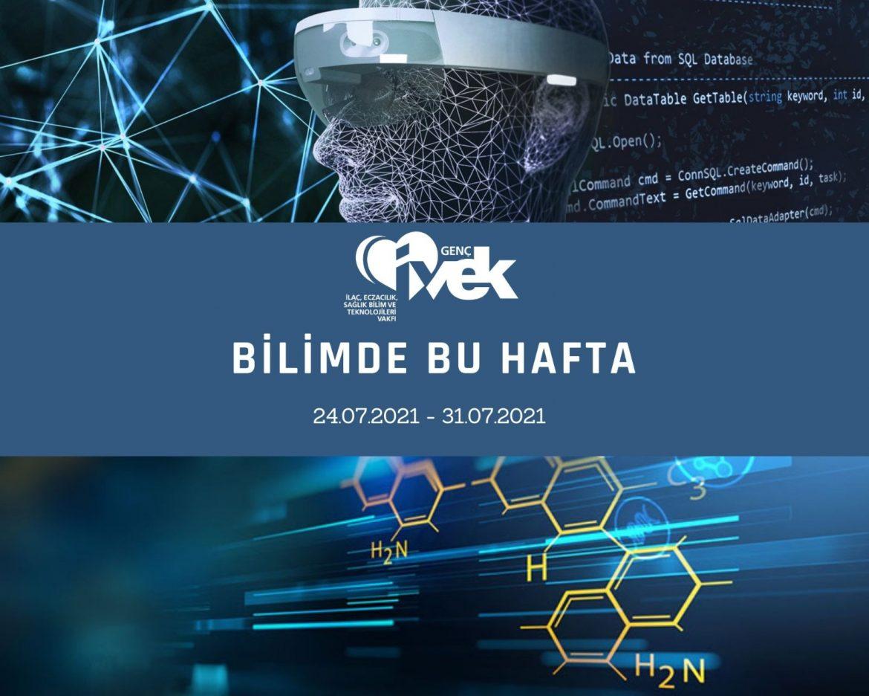 GENÇ İVEK- BİLİMDE BU HAFTA 24.07.2021-31.07.2021