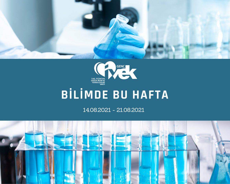 GENÇ İVEK- BİLİMDE BU HAFTA- 14.08.2021-21.08.2021