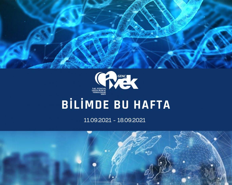 GENÇ İVEK- BİLİMDE BU HAFTA 11.09.2021- 18.09.2021