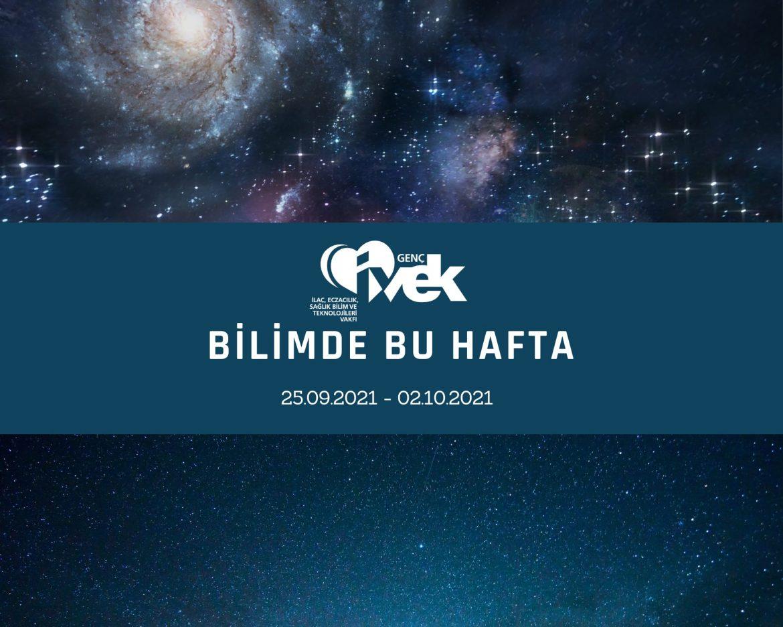 GENÇ İVEK- BİLİMDE BU HAFTA 25.09.2021-02.10.2021