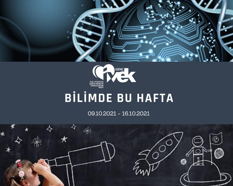 GENÇ İVEK- BİLİMDE BU HAFTA 09.10.2021-16.10.2021